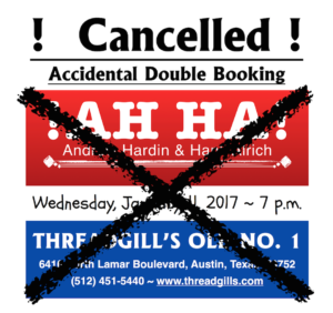 CANCELLED ~ !AH HA! Andrew Hardin & Hank Alrich @ Threadgill's North ~ Old No. 1