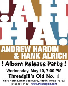 !AH HA! Andrew Hardin & Hank Alrich ~ Album Release Party! @ Threadgill's North ~ Old No. 1