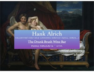 Hank Alrich ~ Valentine's Day Solo Lovesong Service! @ The Drunk Brush Wine Bar